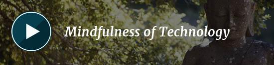 Mindfulness of Technology